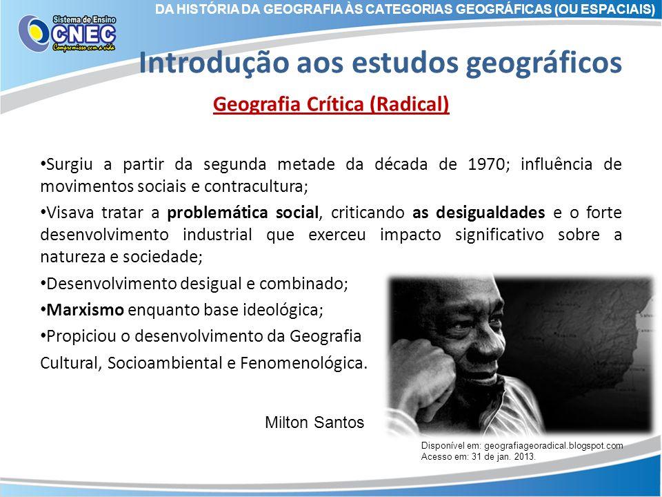 Introdução aos estudos geográficos Geografia Crítica (Radical) Surgiu a partir da segunda metade da década de 1970; influência de movimentos sociais e