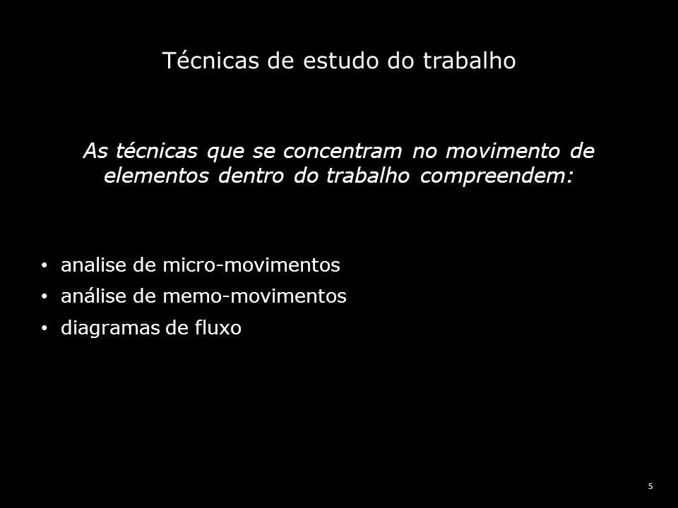 5 As técnicas que se concentram no movimento de elementos dentro do trabalho compreendem: analise de micro-movimentos análise de memo-movimentos diagr