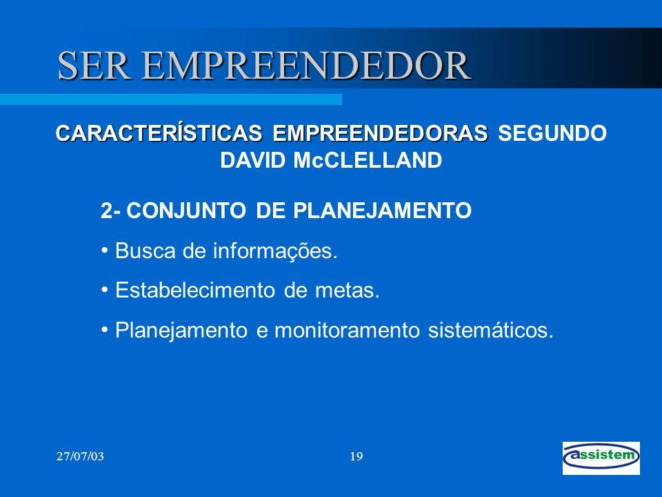 27/07/0319 SER EMPREENDEDOR 2- CONJUNTO DE PLANEJAMENTO Busca de informações. Estabelecimento de metas. Planejamento e monitoramento sistemáticos. CAR