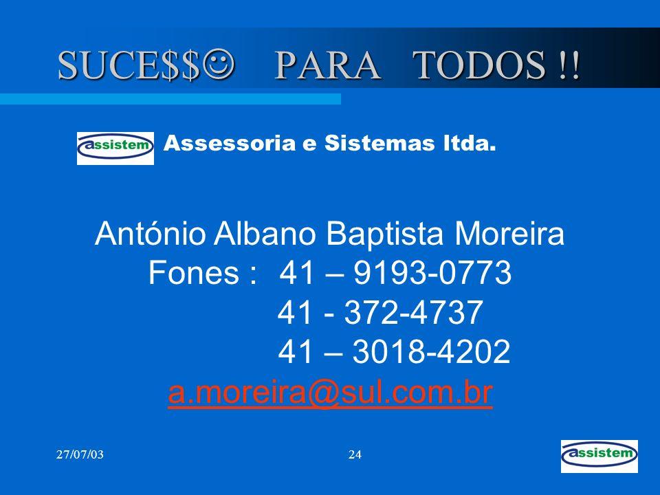 27/07/0324 SUCE$$ PARA TODOS !! António Albano Baptista Moreira Fones : 41 – 9193-0773 41 - 372-4737 41 – 3018-4202 a.moreira@sul.com.br Assessoria e
