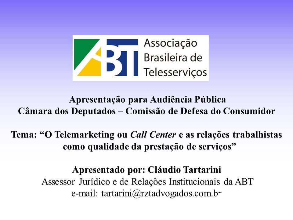 Apresentação para Audiência Pública Câmara dos Deputados – Comissão de Defesa do Consumidor Tema: O Telemarketing ou Call Center e as relações trabalh