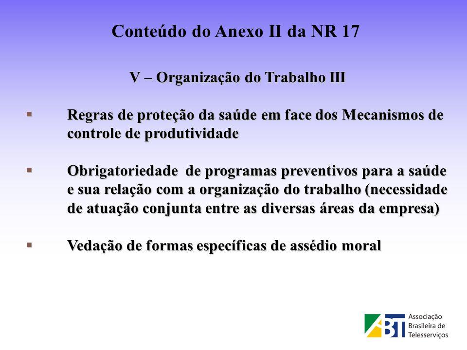 V – Organização do Trabalho III Regras de proteção da saúde em face dos Mecanismos de controle de produtividade Regras de proteção da saúde em face do