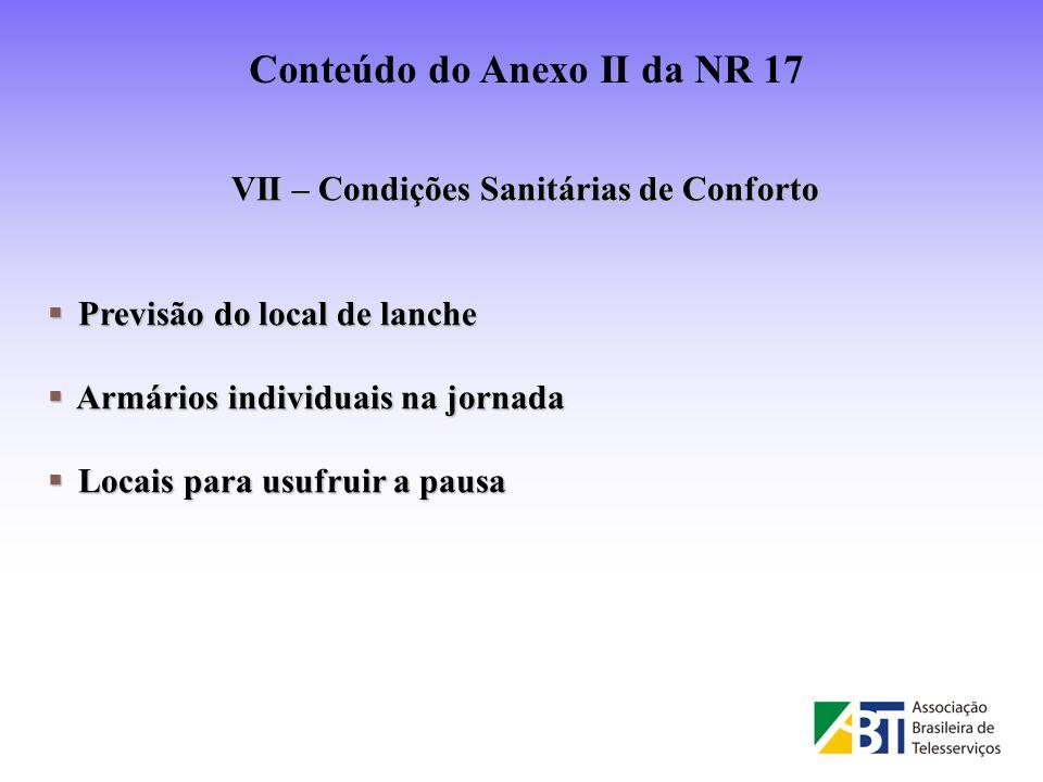 VII – Condições Sanitárias de Conforto Previsão do local de lanche Previsão do local de lanche Armários individuais na jornada Armários individuais na