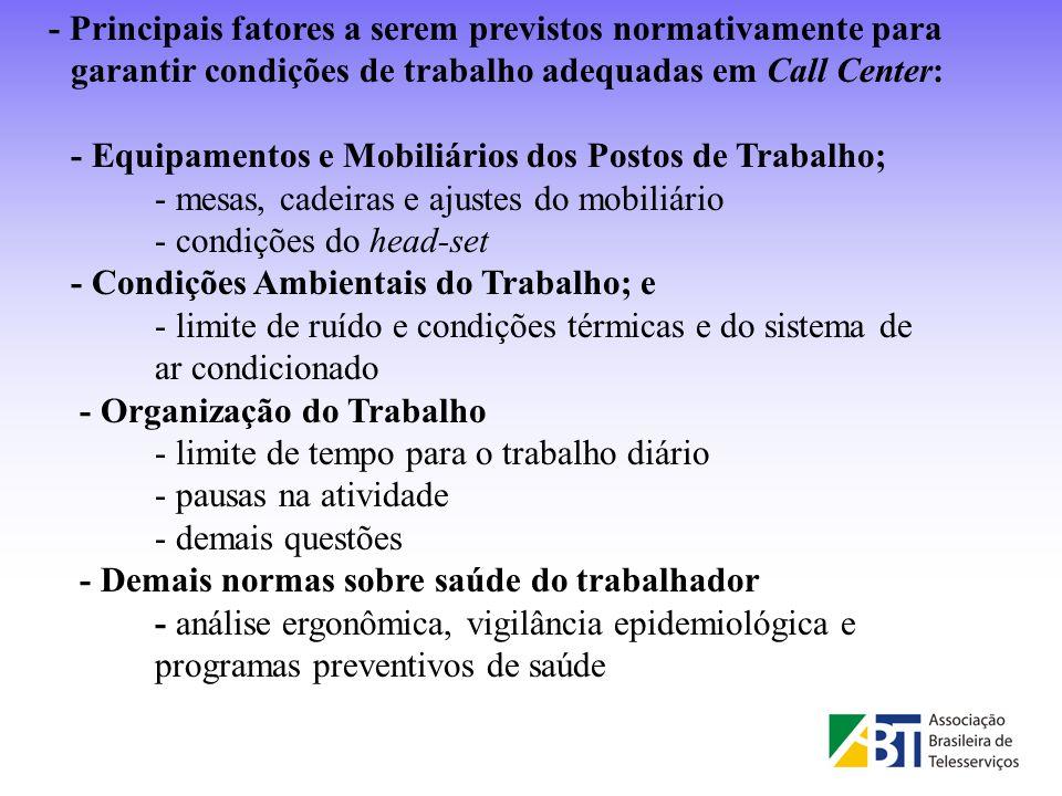 - Principais fatores a serem previstos normativamente para garantir condições de trabalho adequadas em Call Center: - Equipamentos e Mobiliários dos P