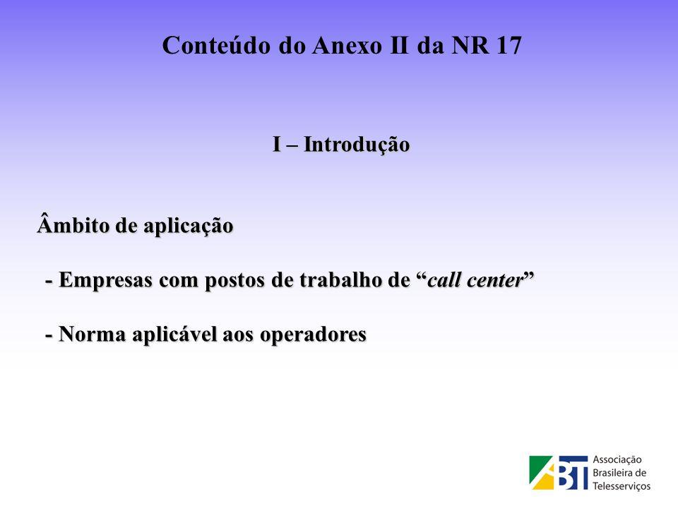 I – Introdução Âmbito de aplicação - Empresas com postos de trabalho de call center - Norma aplicável aos operadores Conteúdo do Anexo II da NR 17