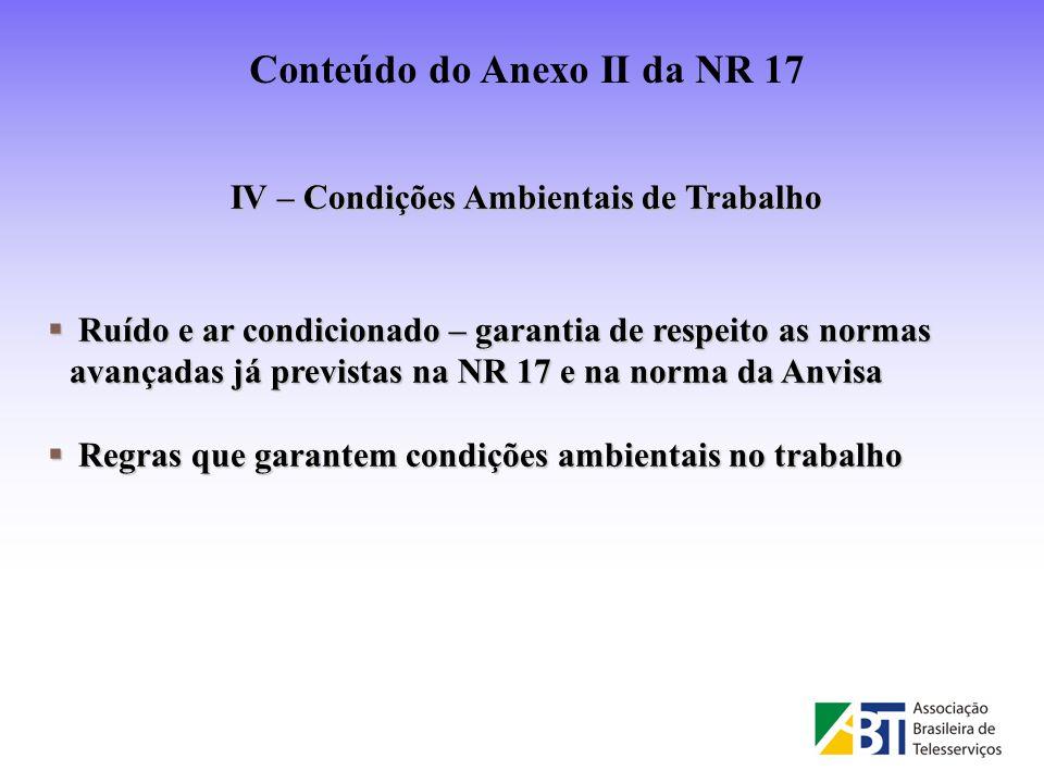 IV – Condições Ambientais de Trabalho Ruído e ar condicionado – garantia de respeito as normas avançadas já previstas na NR 17 e na norma da Anvisa Ru
