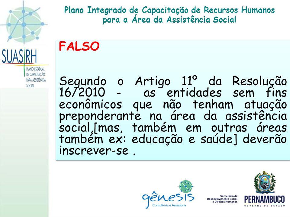 FALSO Segundo o Artigo 11º da Resolução 16/2010 - as entidades sem fins econômicos que não tenham atuação preponderante na área da assistência social,