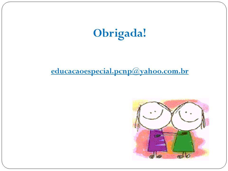 Obrigada! educacaoespecial.pcnp@yahoo.com.br