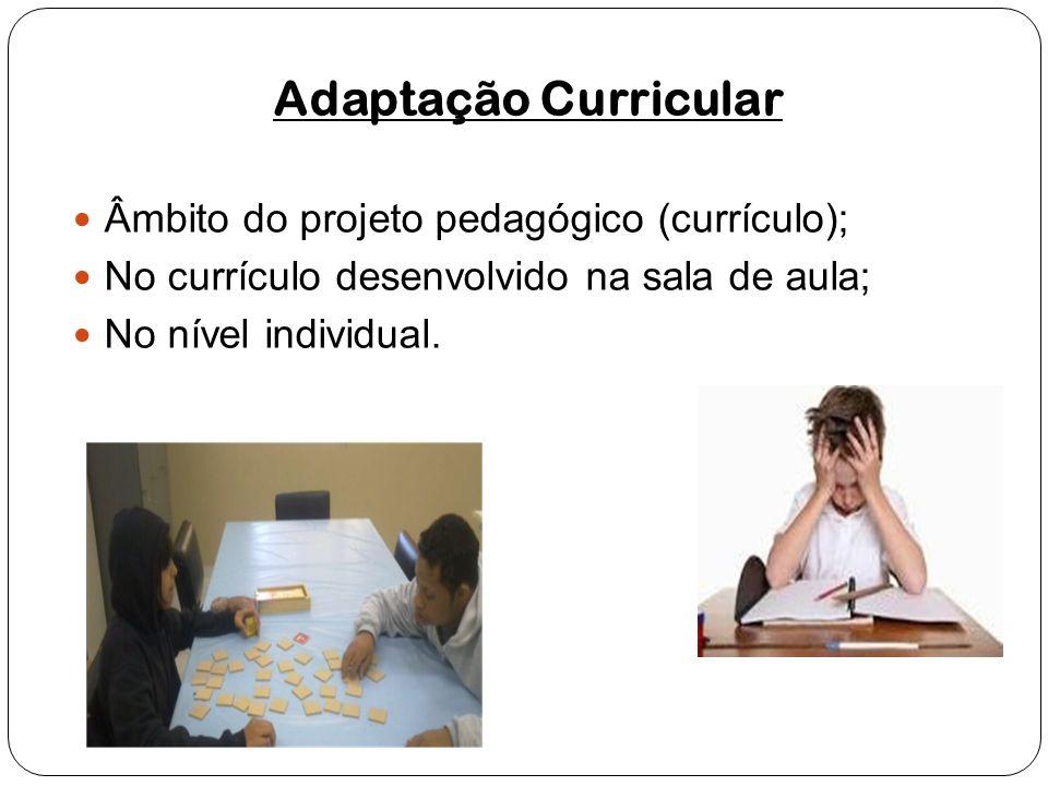 Adaptação Curricular Âmbito do projeto pedagógico (currículo); No currículo desenvolvido na sala de aula; No nível individual.