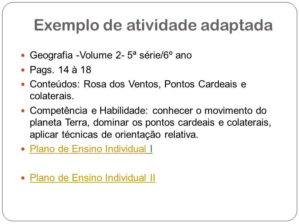 Exemplo de atividade adaptada Geografia -Volume 2- 5ª série/6º ano Pags. 14 à 18 Conteúdos: Rosa dos Ventos, Pontos Cardeais e colaterais. Competência