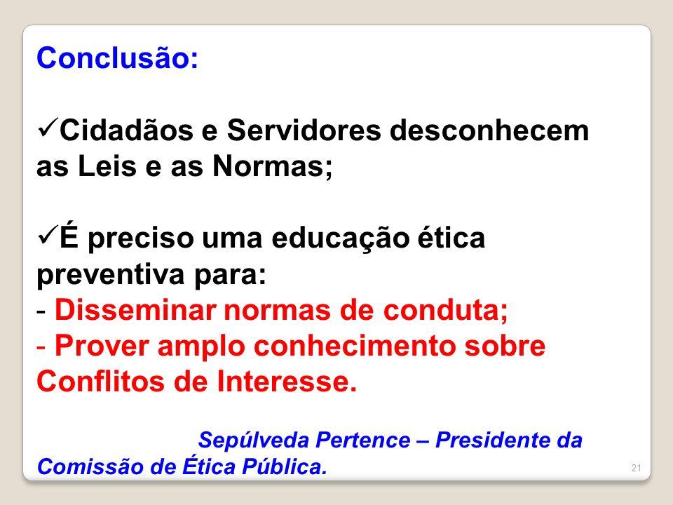 Conclusão: Cidadãos e Servidores desconhecem as Leis e as Normas; É preciso uma educação ética preventiva para: - Disseminar normas de conduta; - Prov