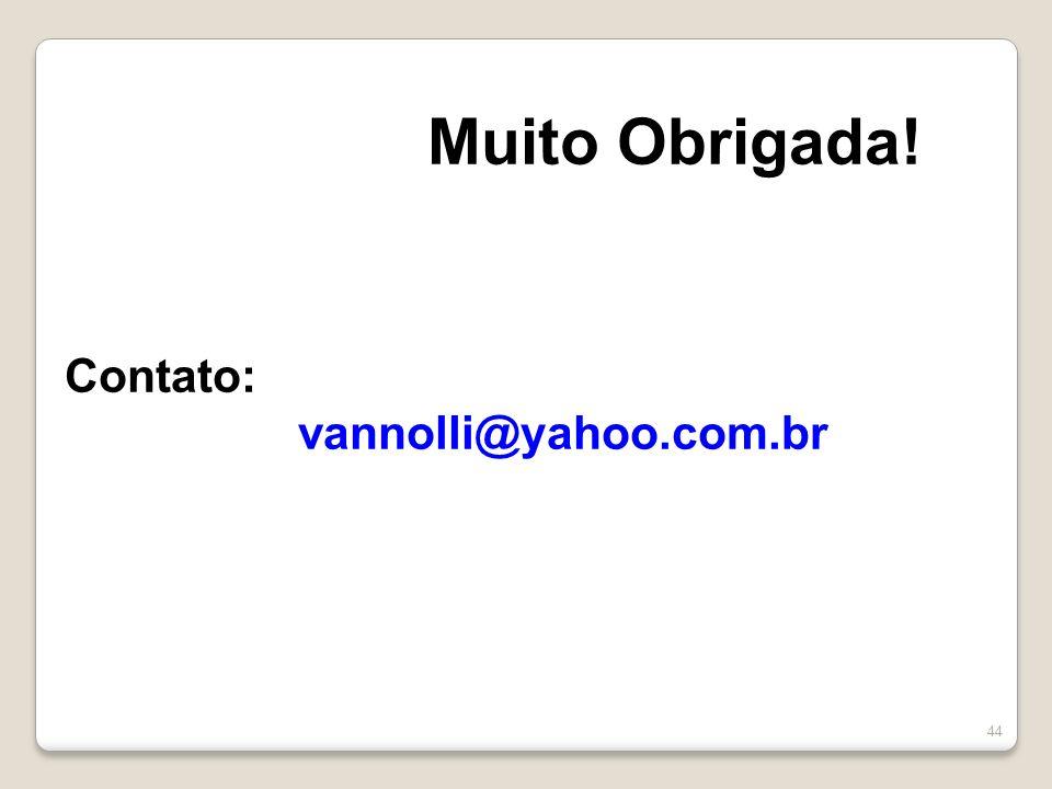 Muito Obrigada! Contato: vannolli@yahoo.com.br 44