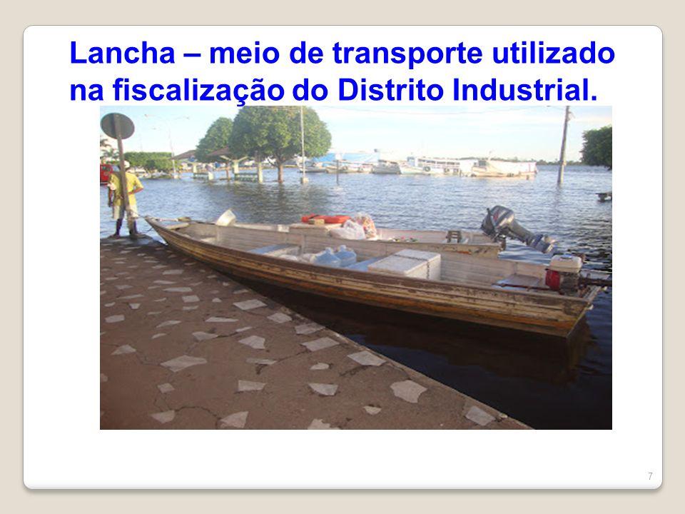 7 Lancha – meio de transporte utilizado na fiscalização do Distrito Industrial.