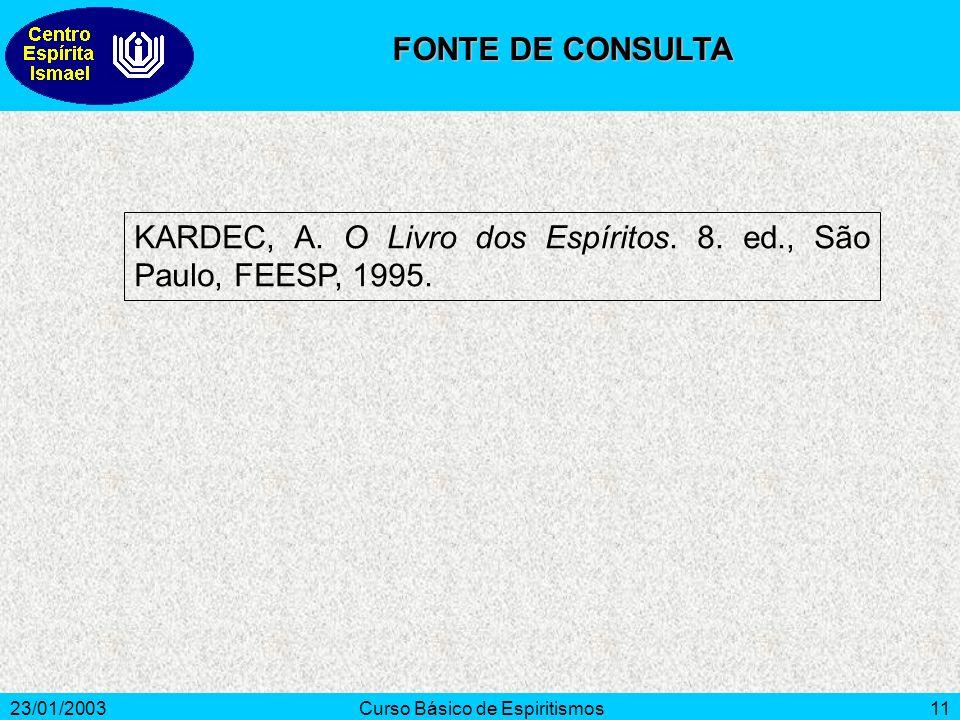 23/01/2003Curso Básico de Espiritismos11 KARDEC, A. O Livro dos Espíritos. 8. ed., São Paulo, FEESP, 1995. FONTE DE CONSULTA