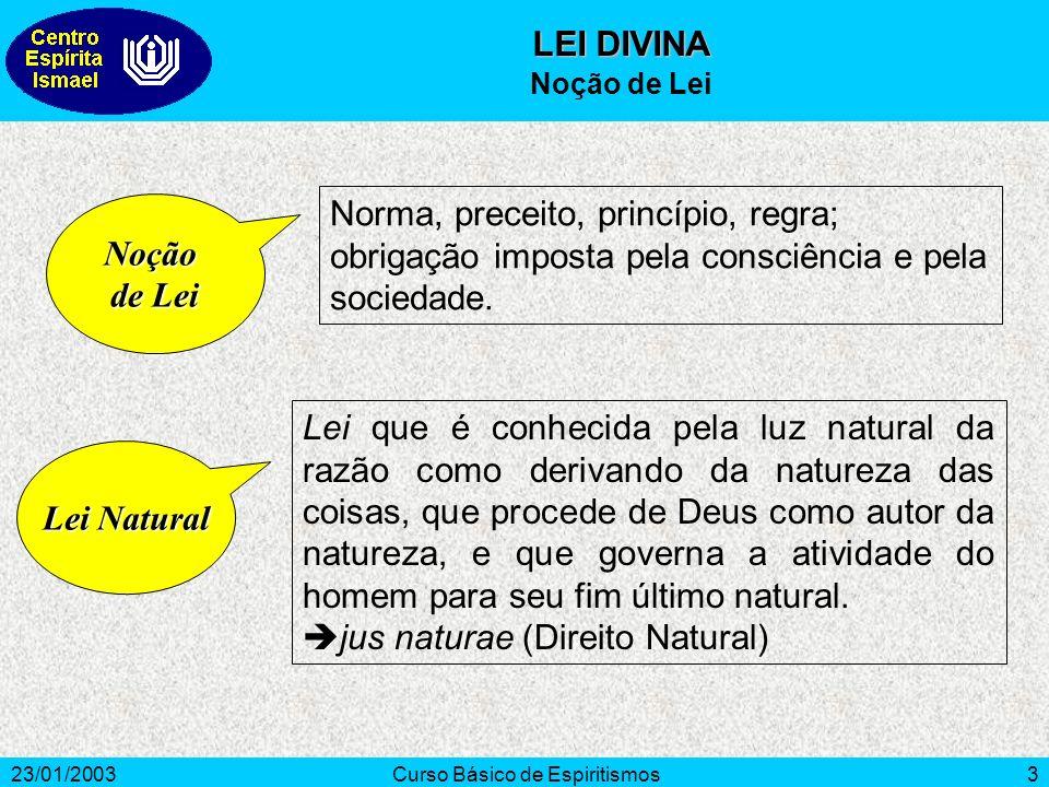 23/01/2003Curso Básico de Espiritismos3 Lei que é conhecida pela luz natural da razão como derivando da natureza das coisas, que procede de Deus como