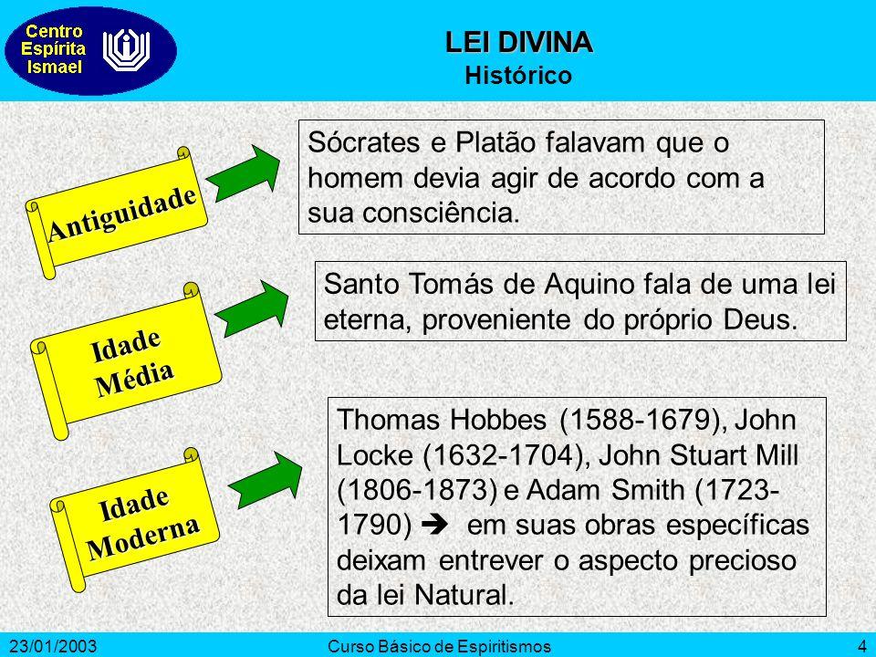 23/01/2003Curso Básico de Espiritismos4 Antiguidade IdadeMédia Santo Tomás de Aquino fala de uma lei eterna, proveniente do próprio Deus. IdadeModerna