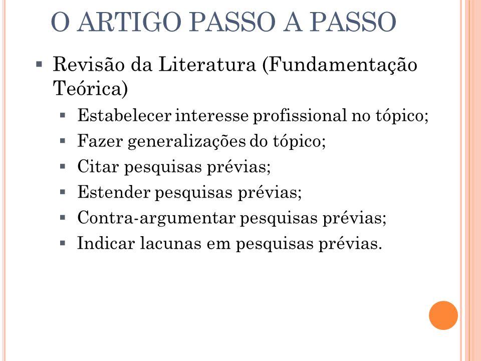 Revisão da Literatura (Fundamentação Teórica) Estabelecer interesse profissional no tópico; Fazer generalizações do tópico; Citar pesquisas prévias; E