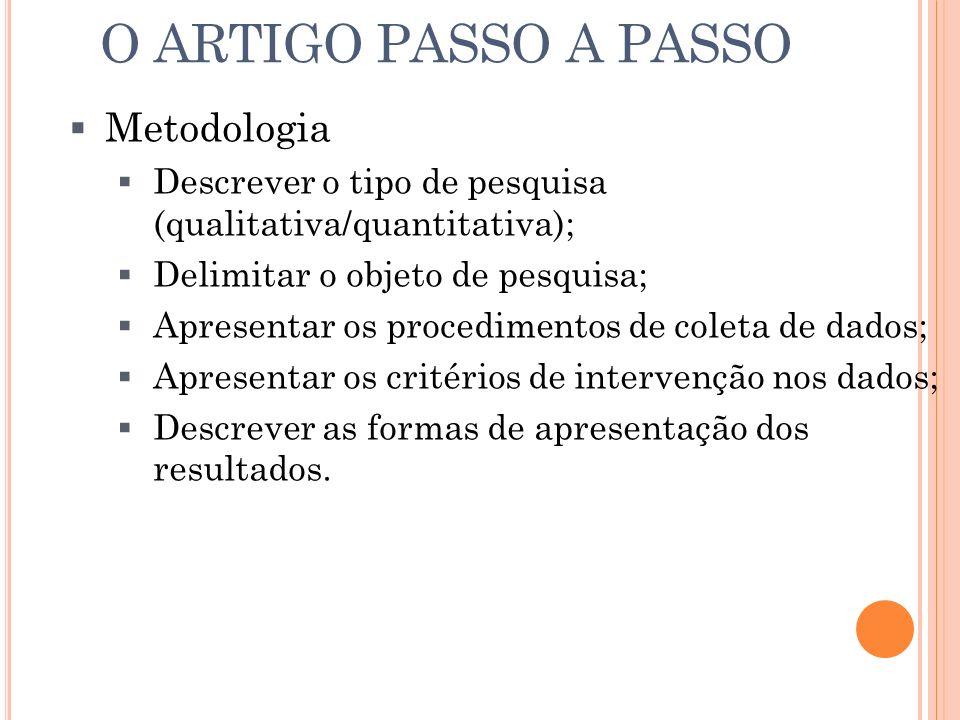 Metodologia Descrever o tipo de pesquisa (qualitativa/quantitativa); Delimitar o objeto de pesquisa; Apresentar os procedimentos de coleta de dados; A