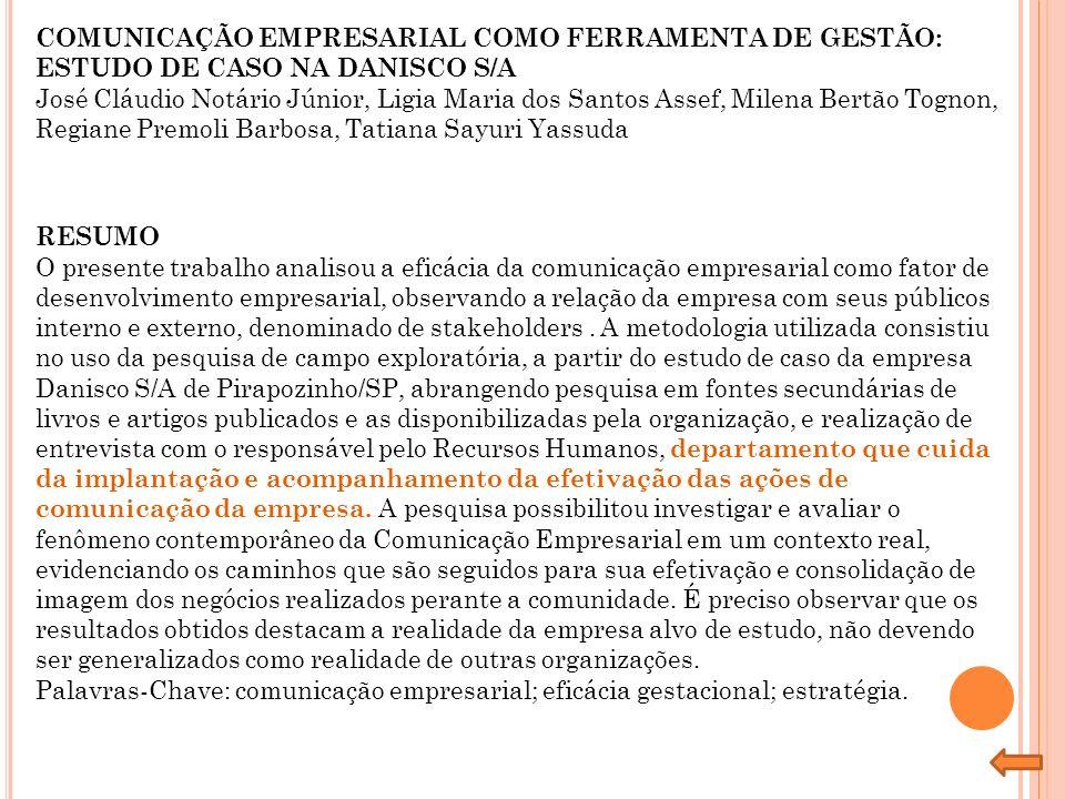 COMUNICAÇÃO EMPRESARIAL COMO FERRAMENTA DE GESTÃO: ESTUDO DE CASO NA DANISCO S/A José Cláudio Notário Júnior, Ligia Maria dos Santos Assef, Milena Ber