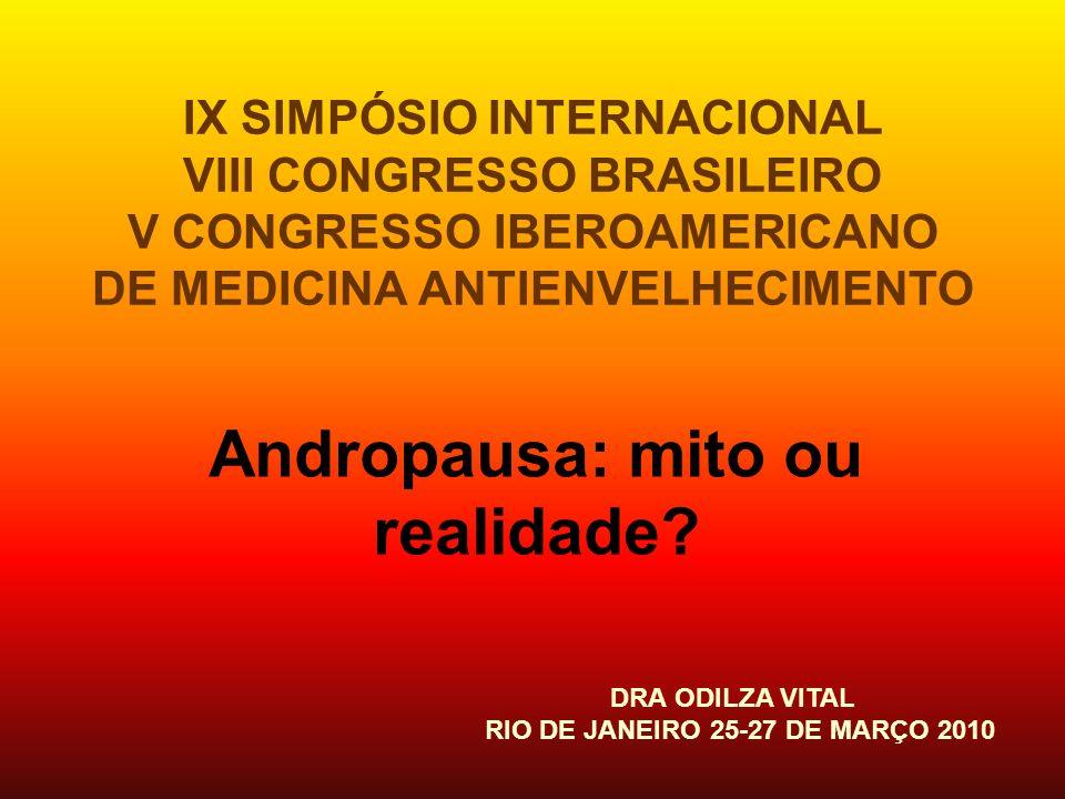IX SIMPÓSIO INTERNACIONAL VIII CONGRESSO BRASILEIRO V CONGRESSO IBEROAMERICANO DE MEDICINA ANTIENVELHECIMENTO Andropausa: mito ou realidade? DRA ODILZ