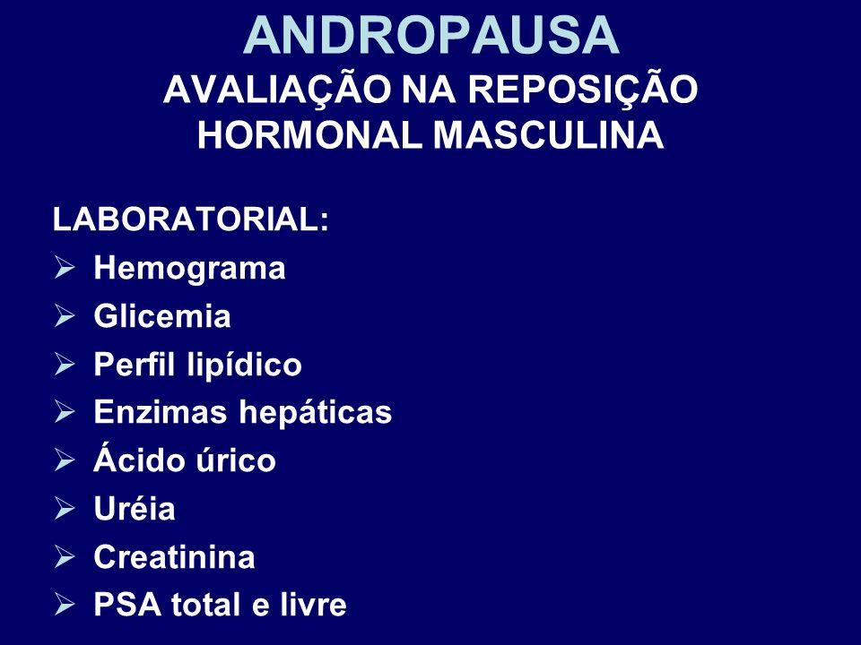 LABORATORIAL: Hemograma Glicemia Perfil lipídico Enzimas hepáticas Ácido úrico Uréia Creatinina PSA total e livre ANDROPAUSA AVALIAÇÃO NA REPOSIÇÃO HO