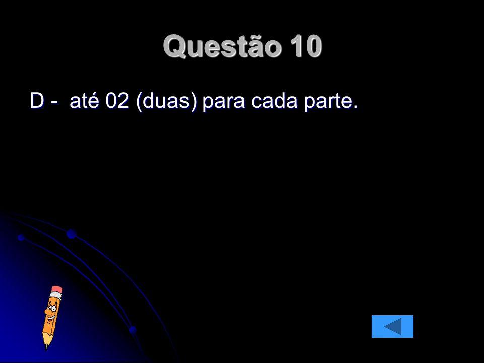 Questão 10 D - até 02 (duas) para cada parte.