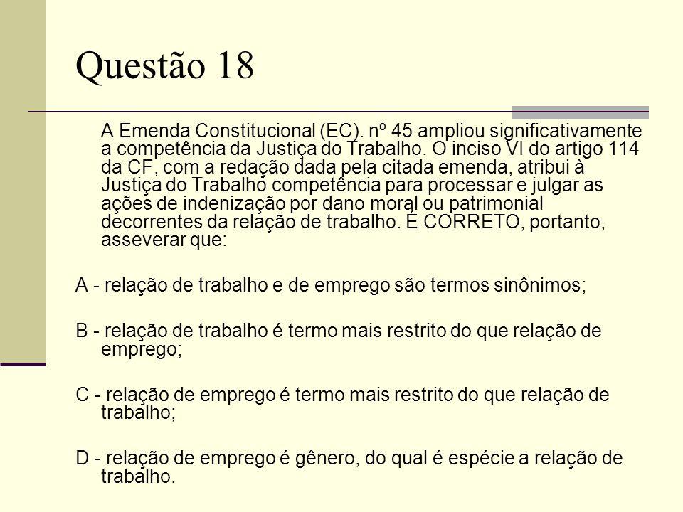 Questão 18 A Emenda Constitucional (EC). nº 45 ampliou significativamente a competência da Justiça do Trabalho. O inciso VI do artigo 114 da CF, com a