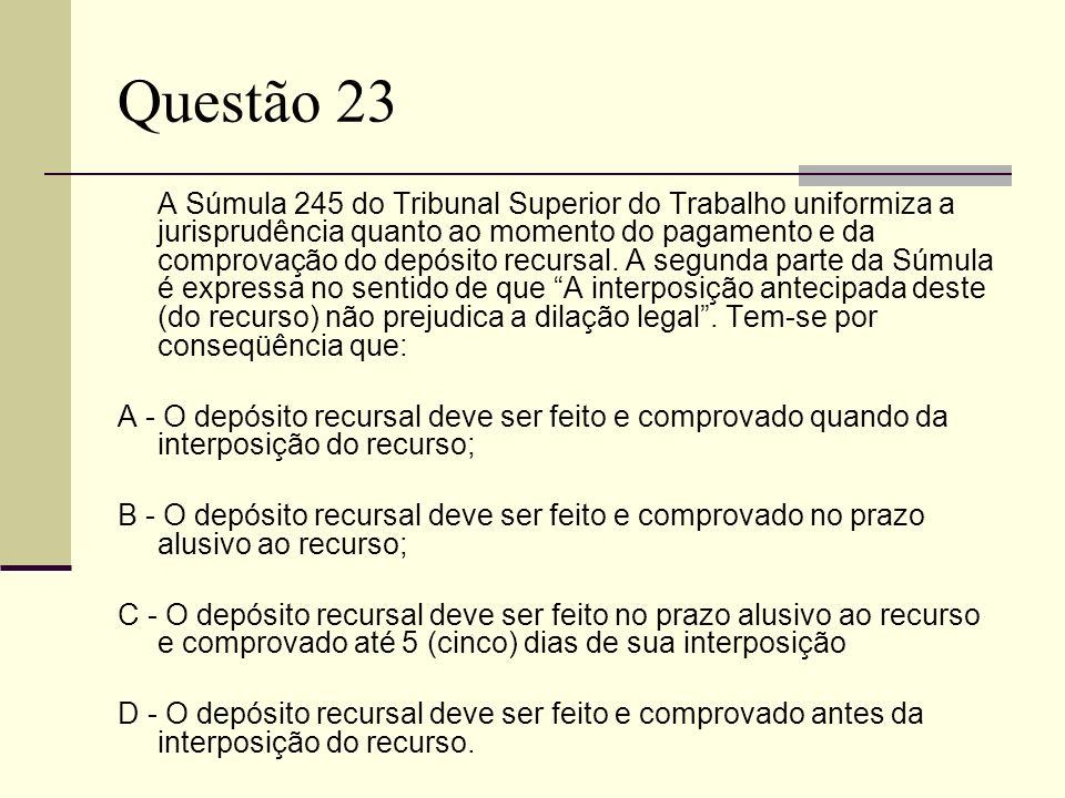 Questão 23 A Súmula 245 do Tribunal Superior do Trabalho uniformiza a jurisprudência quanto ao momento do pagamento e da comprovação do depósito recur