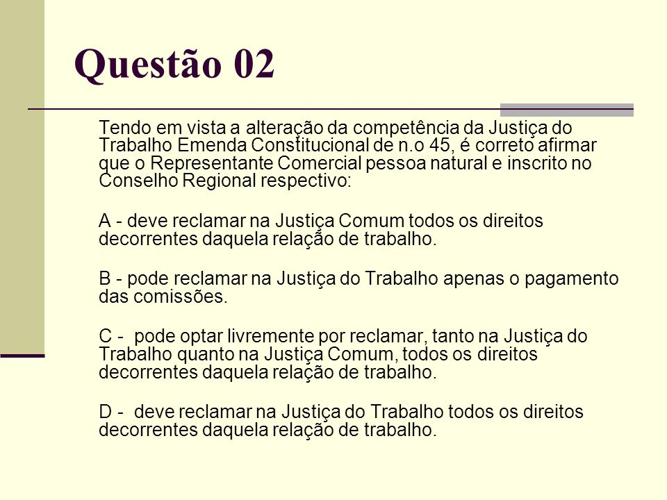 Questão 02 Tendo em vista a alteração da competência da Justiça do Trabalho Emenda Constitucional de n.o 45, é correto afirmar que o Representante Com