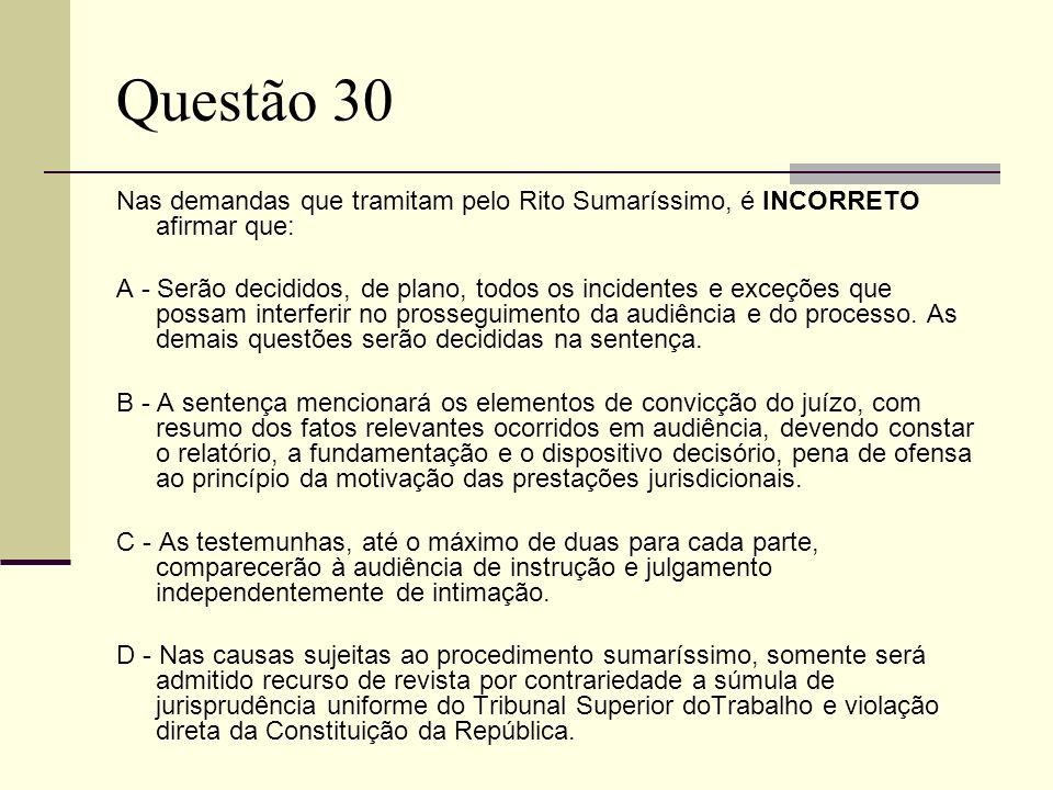 Questão 30 Nas demandas que tramitam pelo Rito Sumaríssimo, é INCORRETO afirmar que: A - Serão decididos, de plano, todos os incidentes e exceções que