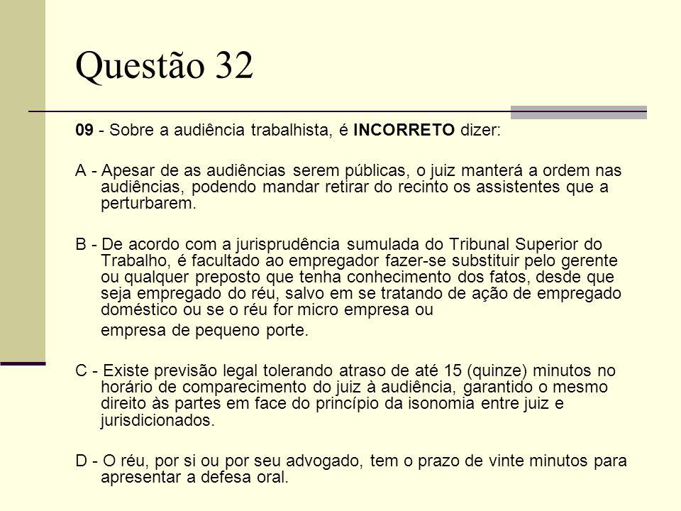 Questão 32 09 - Sobre a audiência trabalhista, é INCORRETO dizer: A - Apesar de as audiências serem públicas, o juiz manterá a ordem nas audiências, p