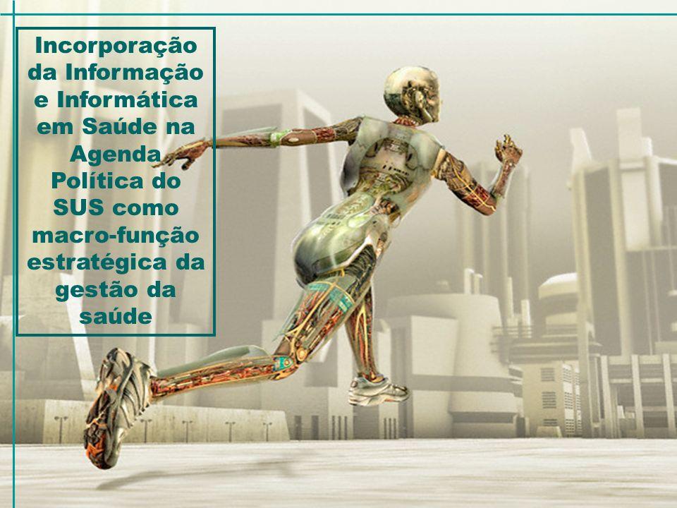 Incorporação da Informação e Informática em Saúde na Agenda Política do SUS como macro-função estratégica da gestão da saúde