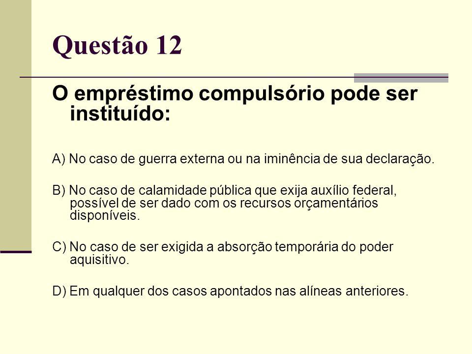 O empréstimo compulsório pode ser instituído: A) No caso de guerra externa ou na iminência de sua declaração. B) No caso de calamidade pública que exi