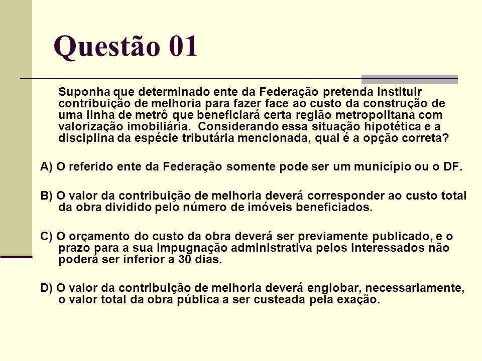 Questão 01 C) O orçamento do custo da obra deverá ser previamente publicado, e o prazo para a sua impugnação administrativa pelos interessados não poderá ser inferior a 30 dias.