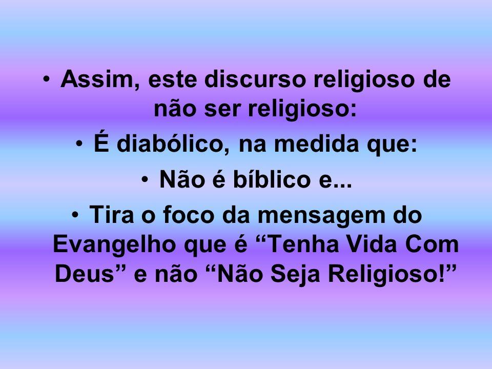 Assim, este discurso religioso de não ser religioso: É diabólico, na medida que: Não é bíblico e... Tira o foco da mensagem do Evangelho que é Tenha V