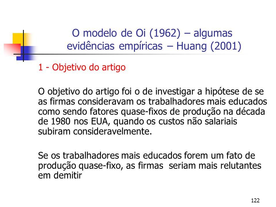 122 O modelo de Oi (1962) – algumas evidências empíricas – Huang (2001) 1 - Objetivo do artigo O objetivo do artigo foi o de investigar a hipótese de
