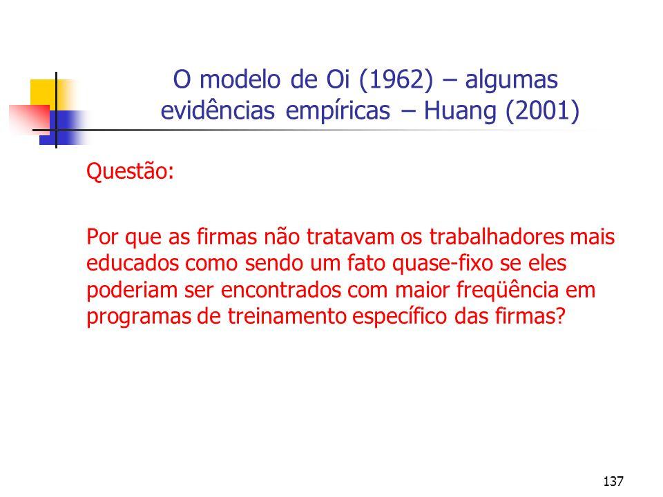 137 O modelo de Oi (1962) – algumas evidências empíricas – Huang (2001) Questão: Por que as firmas não tratavam os trabalhadores mais educados como se