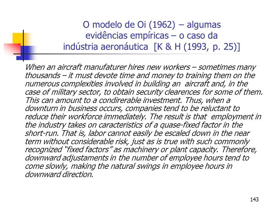 143 O modelo de Oi (1962) – algumas evidências empíricas – o caso da indústria aeronáutica [K & H (1993, p. 25)] When an aircraft manufaturer hires ne
