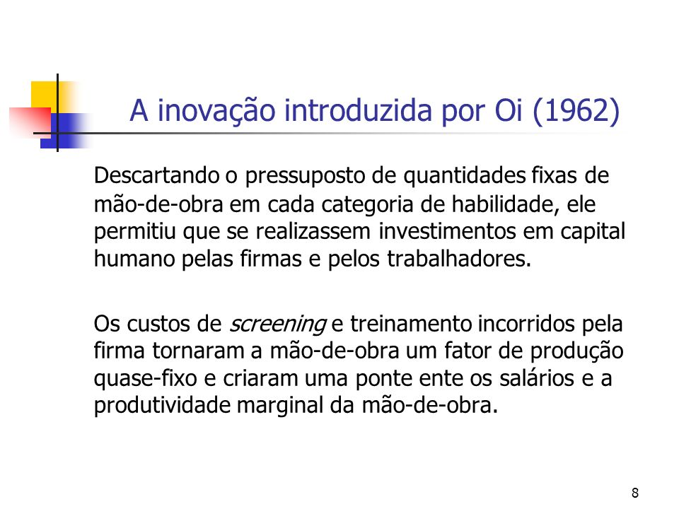 8 A inovação introduzida por Oi (1962) Descartando o pressuposto de quantidades fixas de mão-de-obra em cada categoria de habilidade, ele permitiu que