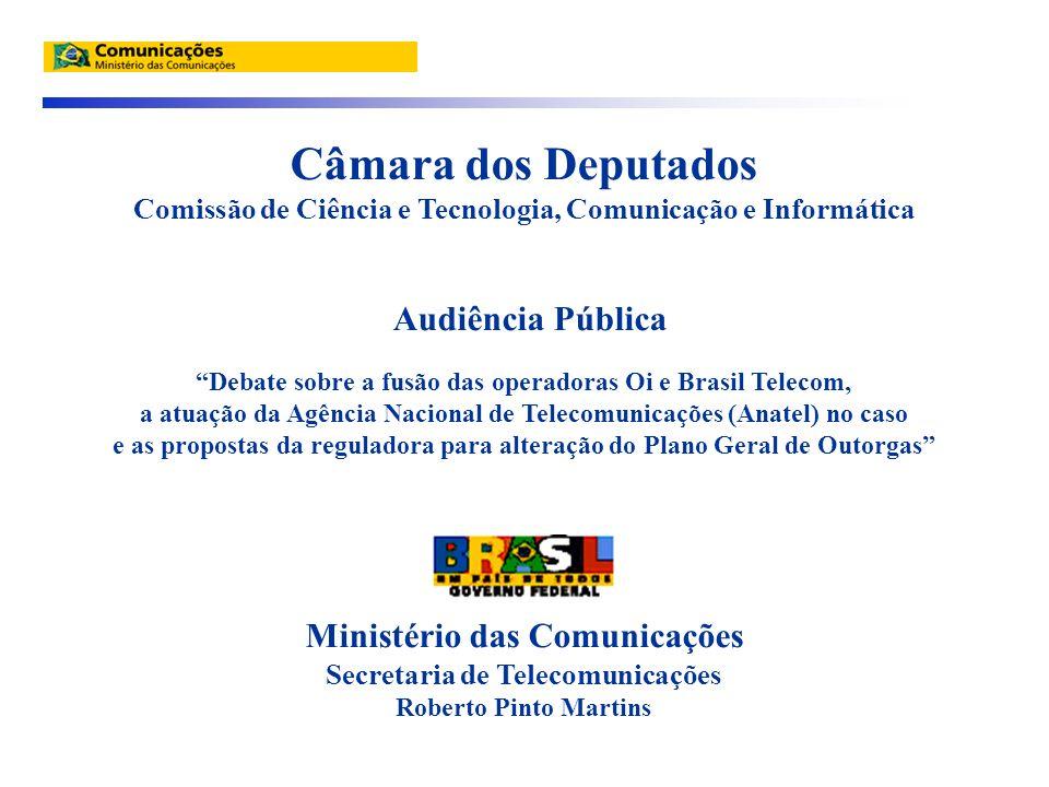 Câmara dos Deputados Comissão de Ciência e Tecnologia, Comunicação e Informática Audiência Pública Debate sobre a fusão das operadoras Oi e Brasil Tel