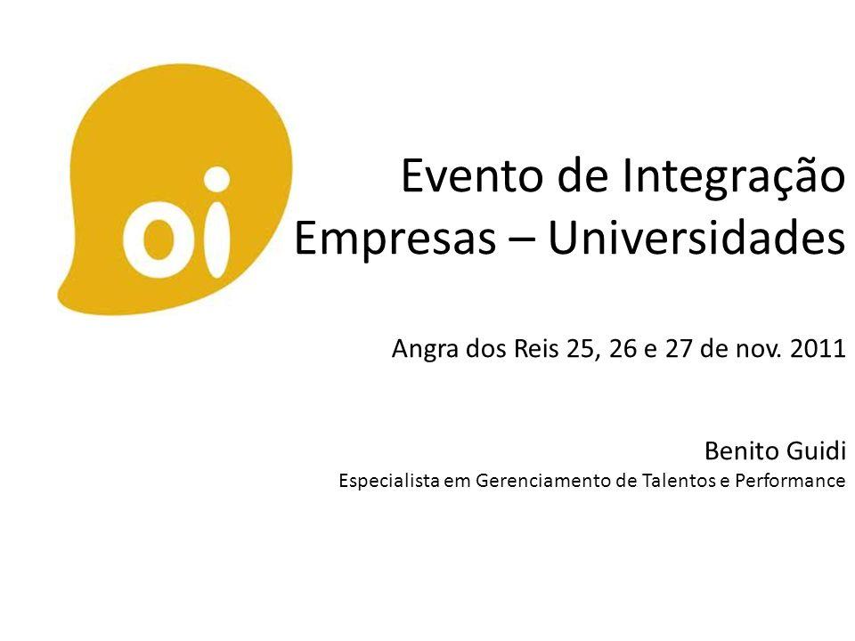 Evento de Integração Empresas – Universidades Angra dos Reis 25, 26 e 27 de nov. 2011 Benito Guidi Especialista em Gerenciamento de Talentos e Perform