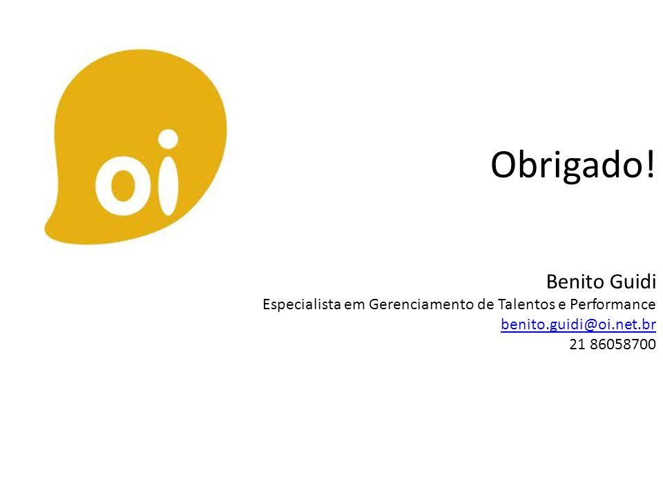 Obrigado! Benito Guidi Especialista em Gerenciamento de Talentos e Performance benito.guidi@oi.net.br 21 86058700 benito.guidi@oi.net.br