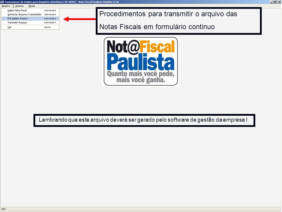 Procedimentos para transmitir o arquivo das Notas Fiscais em formulário continuo Lembrando que este arquivo deverá ser gerado pelo software de gestão