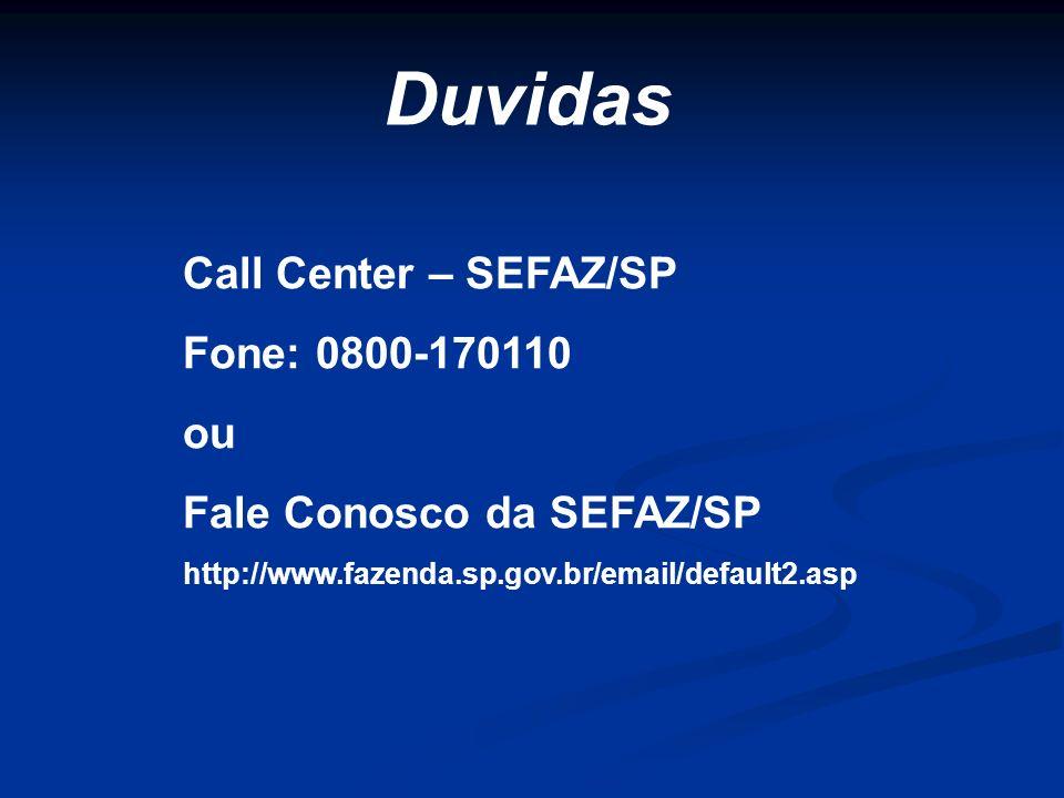 Duvidas Call Center – SEFAZ/SP Fone: 0800-170110 ou Fale Conosco da SEFAZ/SP http://www.fazenda.sp.gov.br/email/default2.asp
