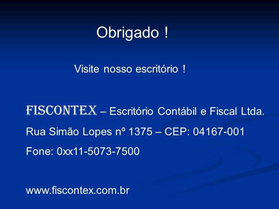Obrigado ! Visite nosso escritório ! FISCONTEX – Escritório Contábil e Fiscal Ltda. Rua Simão Lopes nº 1375 – CEP: 04167-001 Fone: 0xx11-5073-7500 www