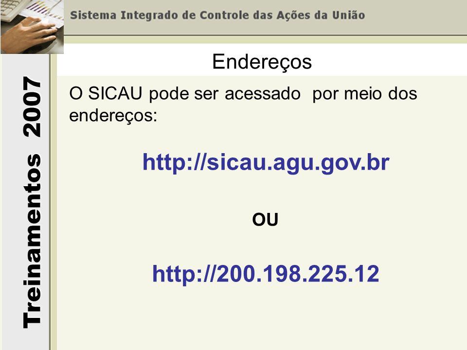Treinamentos 2007 Endereços O SICAU pode ser acessado por meio dos endereços: http://sicau.agu.gov.br OU http://200.198.225.12