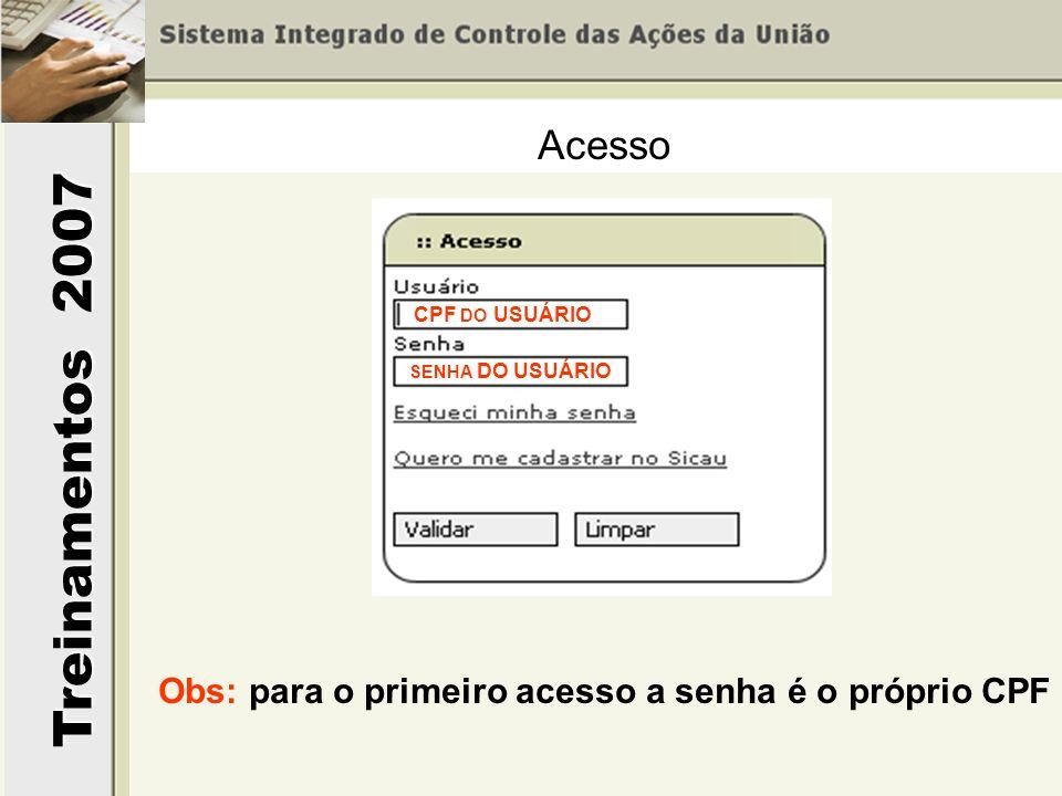 Treinamentos 2007 CPF DO USUÁRIO SENHA DO USUÁRIO Obs: para o primeiro acesso a senha é o próprio CPF Acesso