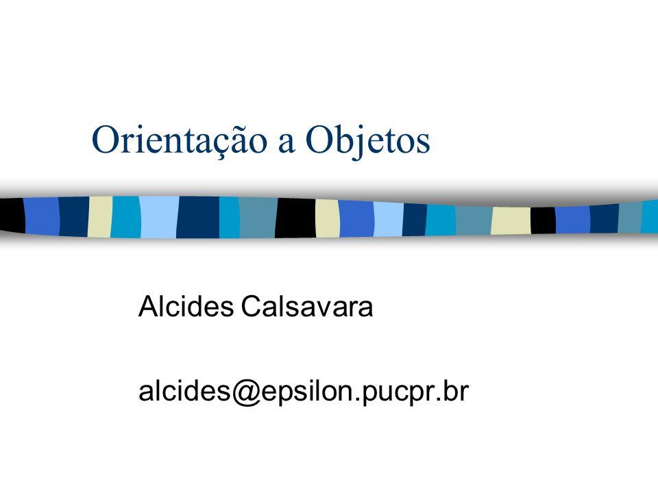 Orientação a Objetos Alcides Calsavara alcides@epsilon.pucpr.br