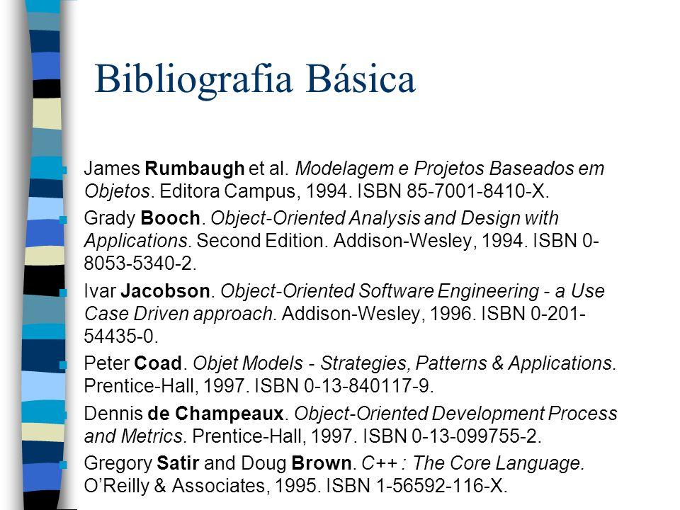 Bibliografia Básica n James Rumbaugh et al. Modelagem e Projetos Baseados em Objetos. Editora Campus, 1994. ISBN 85-7001-8410-X. n Grady Booch. Object