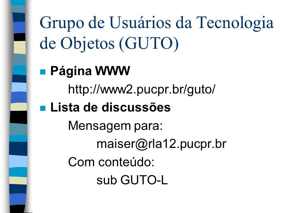 Grupo de Usuários da Tecnologia de Objetos (GUTO) n Página WWW http://www2.pucpr.br/guto/ n Lista de discussões Mensagem para: maiser@rla12.pucpr.br C